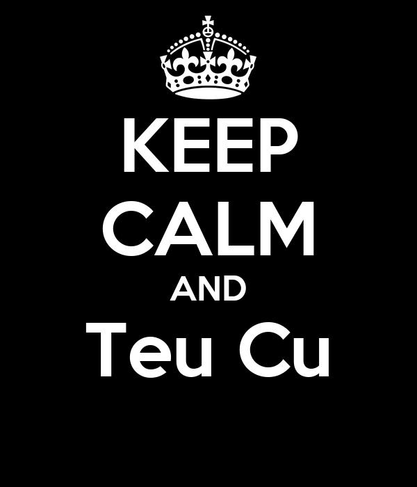 KEEP CALM AND Teu Cu