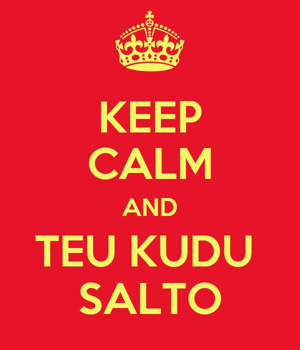 KEEP CALM AND TEU KUDU  SALTO