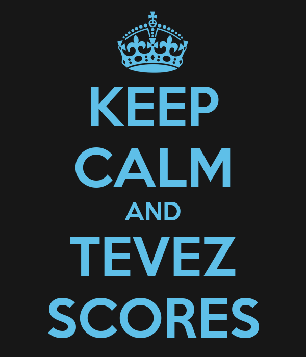 KEEP CALM AND TEVEZ SCORES