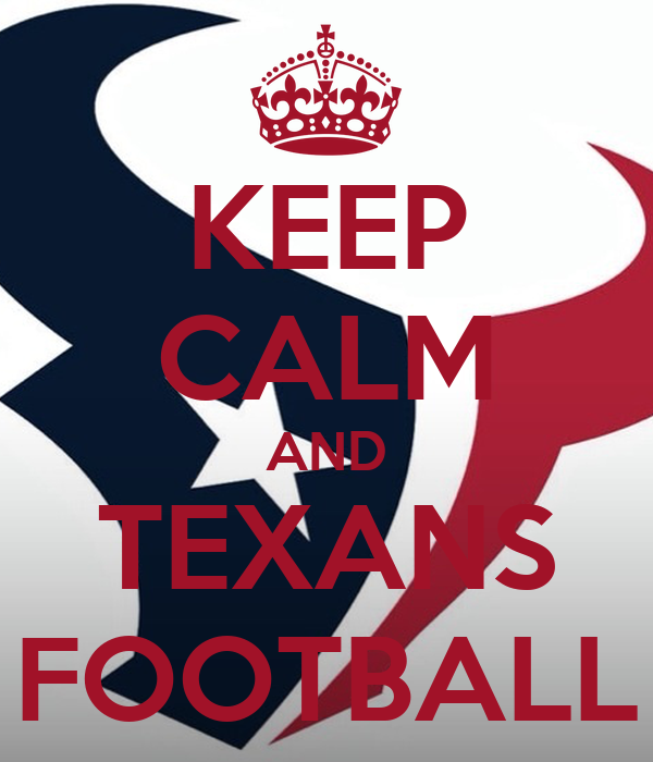 KEEP CALM AND TEXANS FOOTBALL