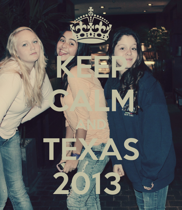 KEEP CALM AND TEXAS 2013