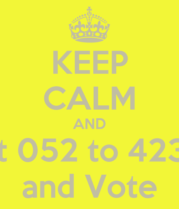 KEEP CALM AND  text 052 to 42308  and Vote