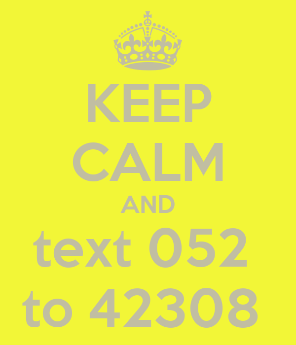 KEEP CALM AND  text 052   to 42308