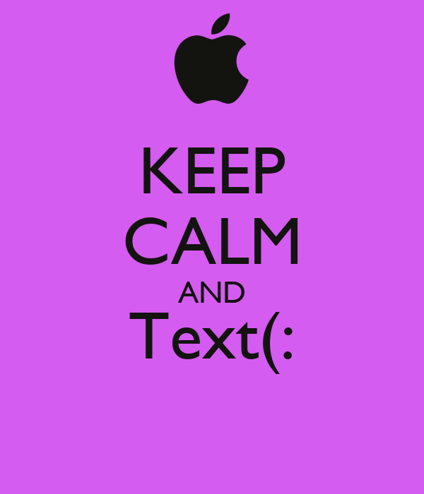 KEEP CALM AND Text(: