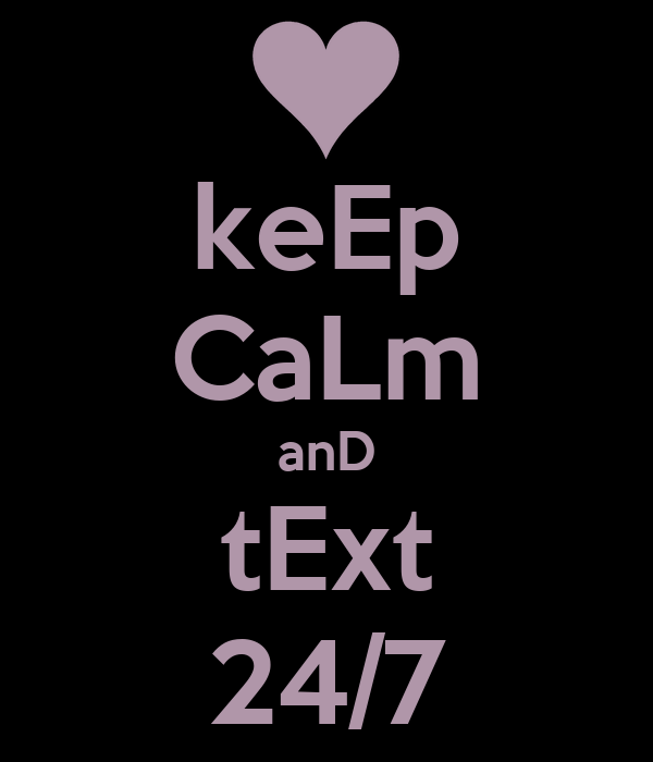 keEp CaLm anD tExt 24/7