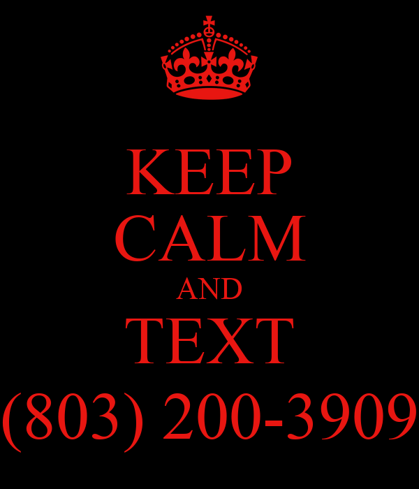 KEEP CALM AND TEXT (803) 200-3909