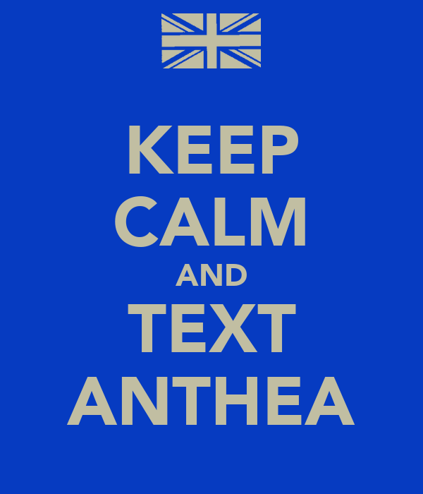 KEEP CALM AND TEXT ANTHEA