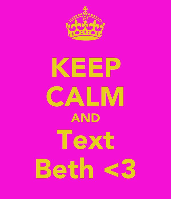 KEEP CALM AND Text Beth <3
