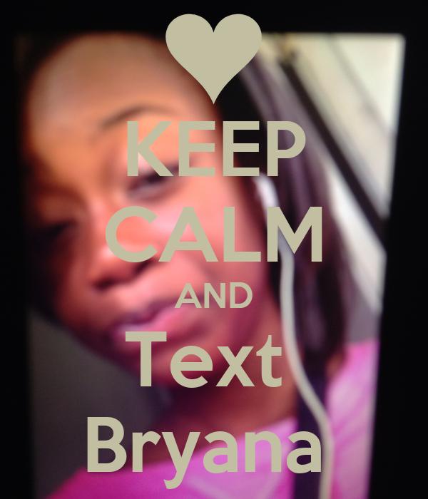 KEEP CALM AND Text  Bryana