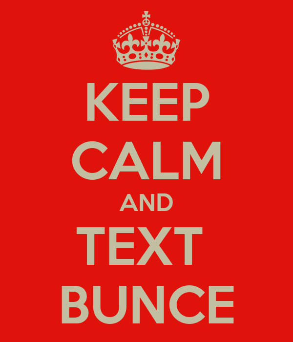 KEEP CALM AND TEXT  BUNCE