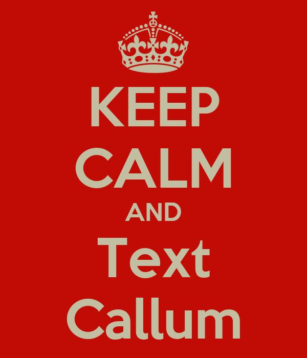 KEEP CALM AND Text Callum