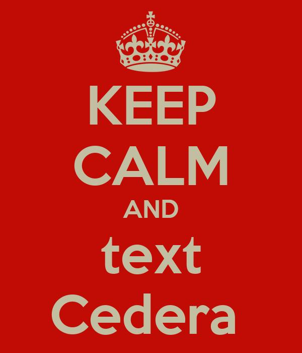 KEEP CALM AND text Cedera
