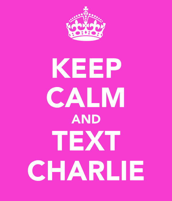 KEEP CALM AND TEXT CHARLIE