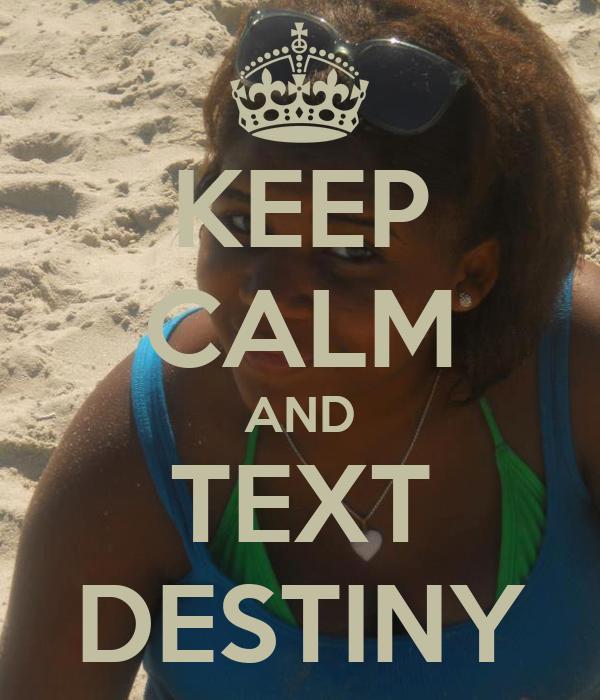 KEEP CALM AND TEXT DESTINY