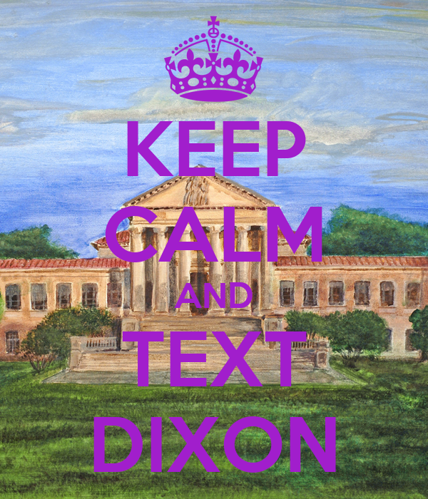 KEEP CALM AND TEXT DIXON