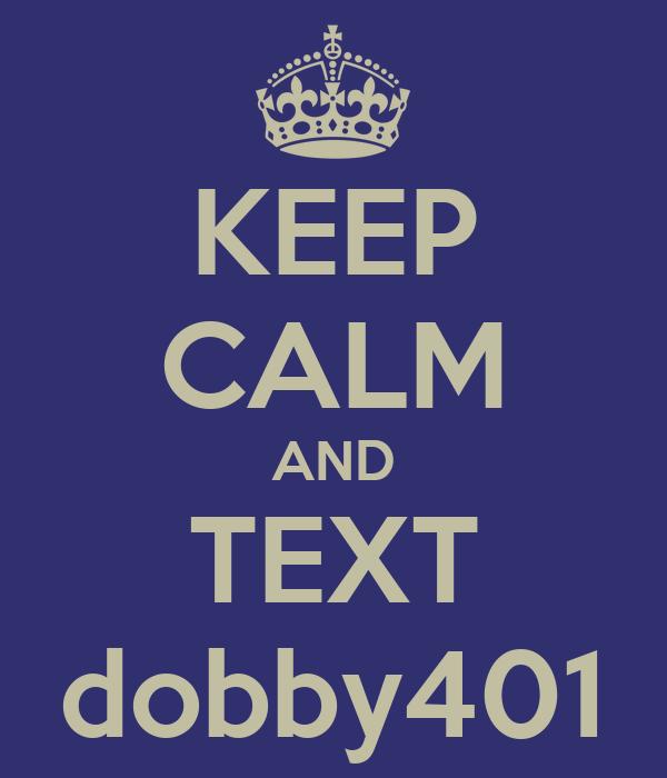 KEEP CALM AND TEXT dobby401