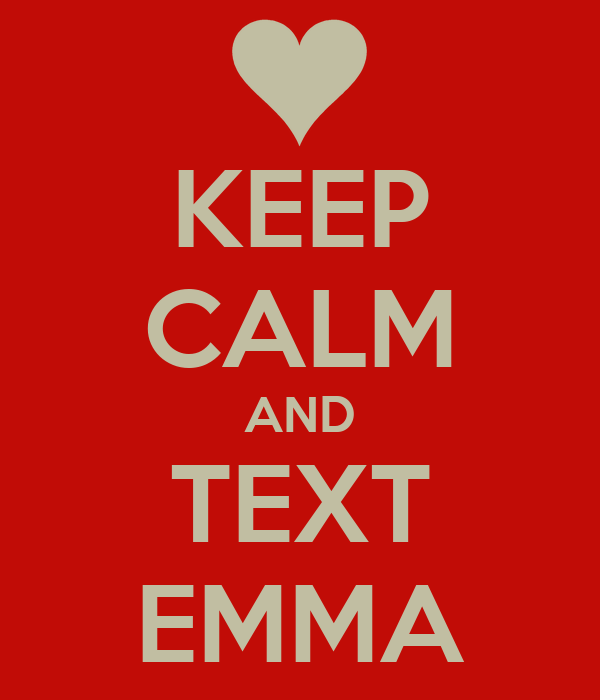 KEEP CALM AND TEXT EMMA
