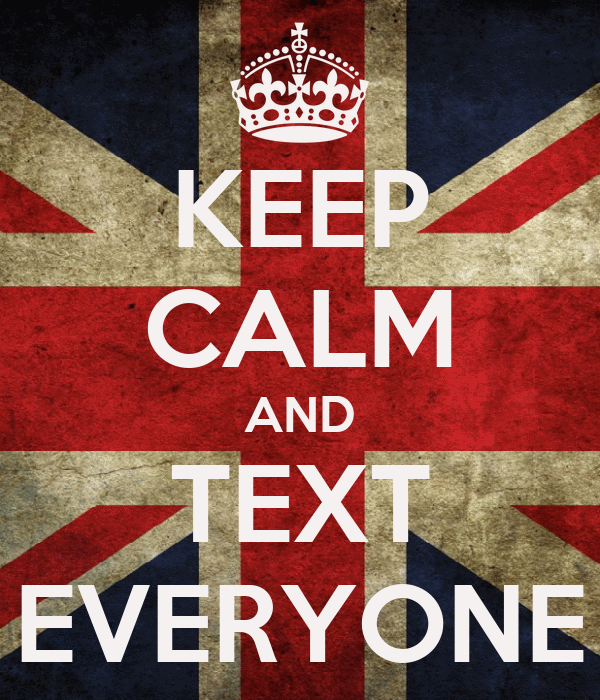 KEEP CALM AND TEXT EVERYONE