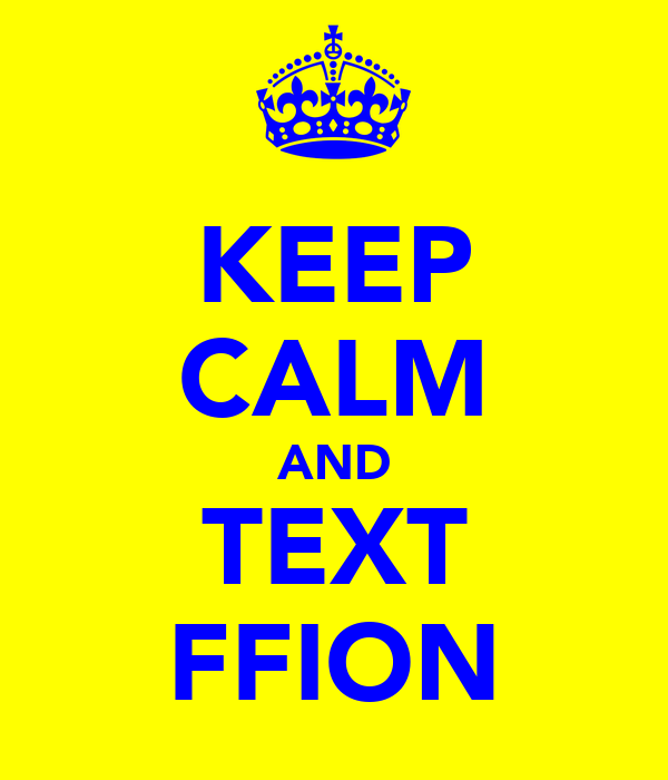 KEEP CALM AND TEXT FFION