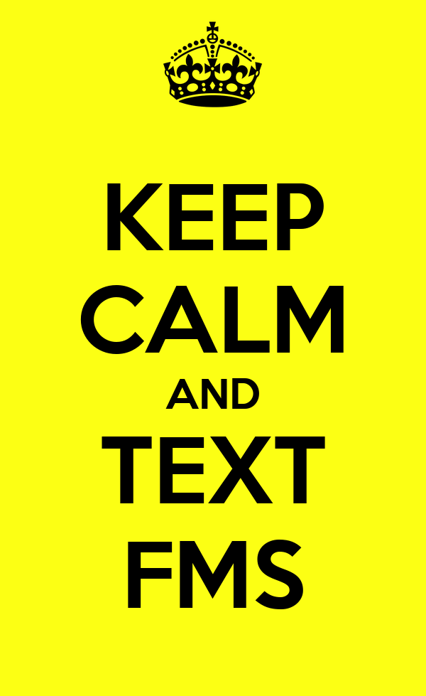 KEEP CALM AND TEXT FMS