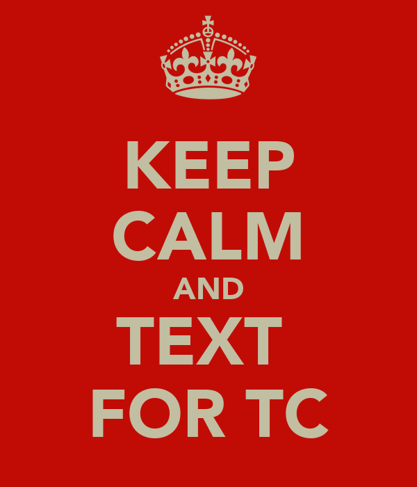 KEEP CALM AND TEXT  FOR TC