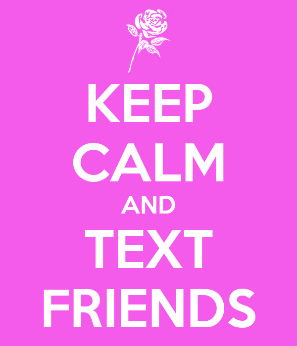 KEEP CALM AND TEXT FRIENDS
