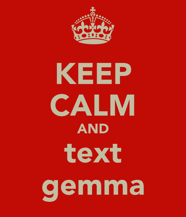 KEEP CALM AND text gemma