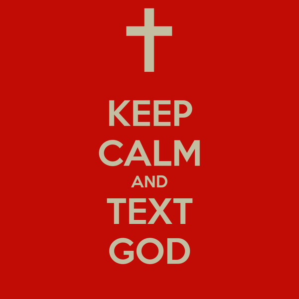 KEEP CALM AND TEXT GOD