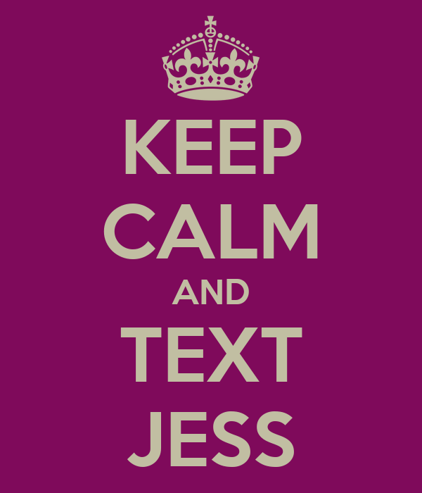KEEP CALM AND TEXT JESS