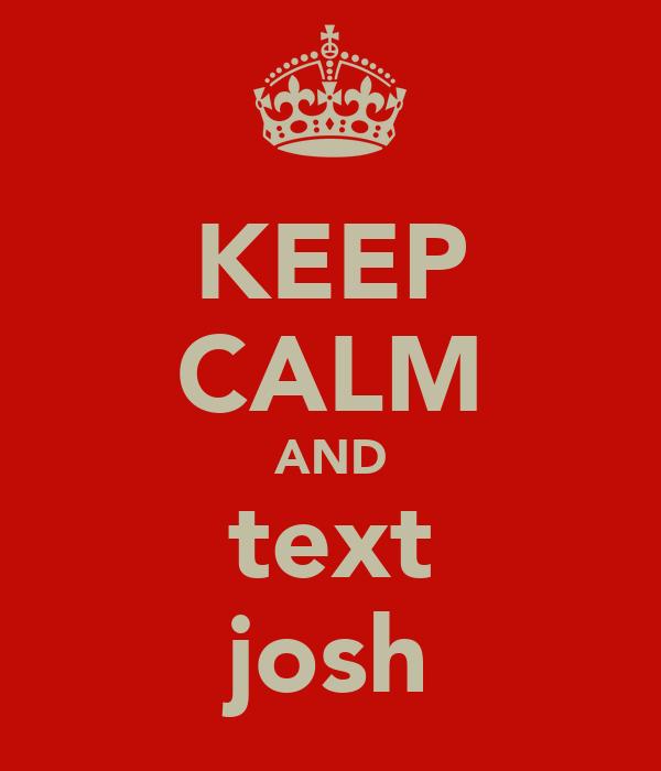 KEEP CALM AND text josh