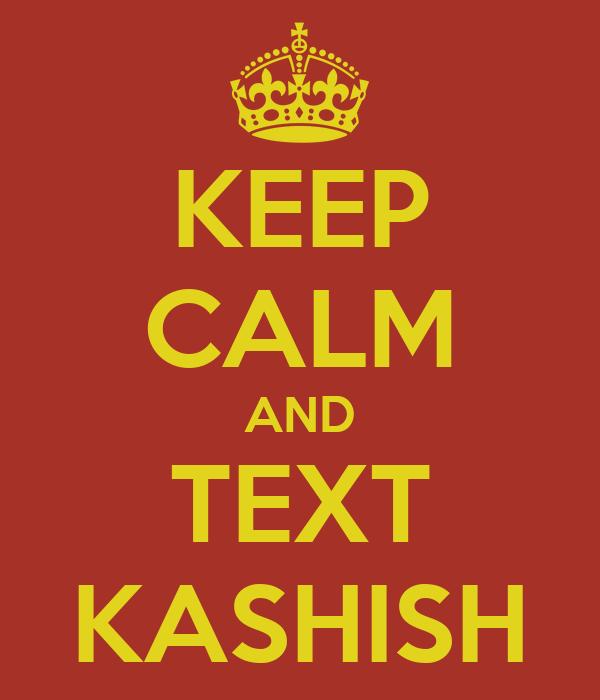 KEEP CALM AND TEXT KASHISH