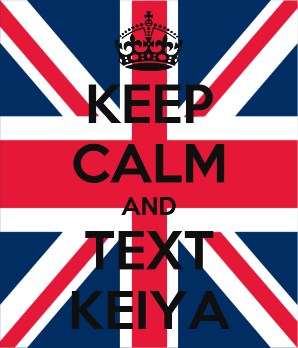 KEEP CALM AND TEXT KEIYA