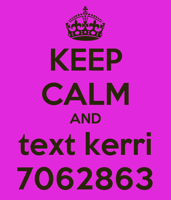 KEEP CALM AND text kerri 7062863