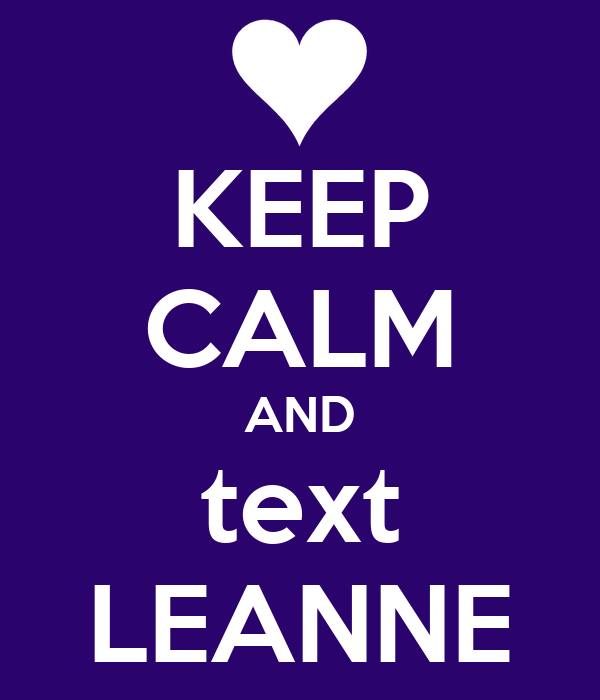 KEEP CALM AND text LEANNE