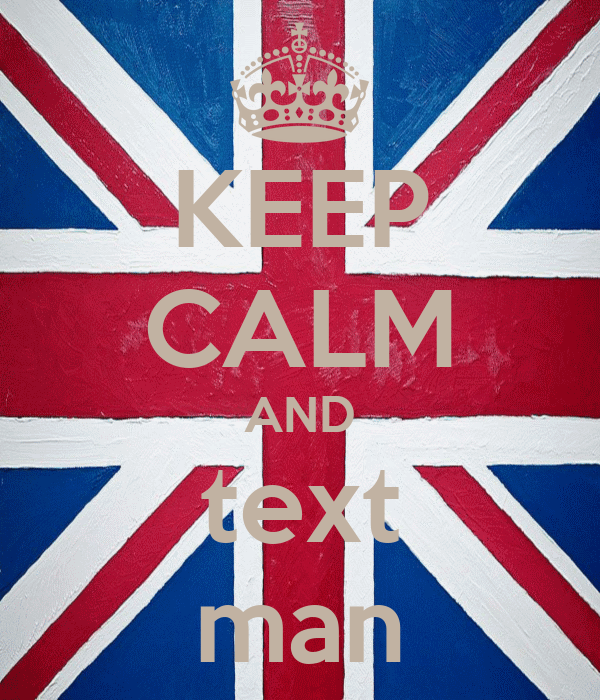 KEEP CALM AND text man