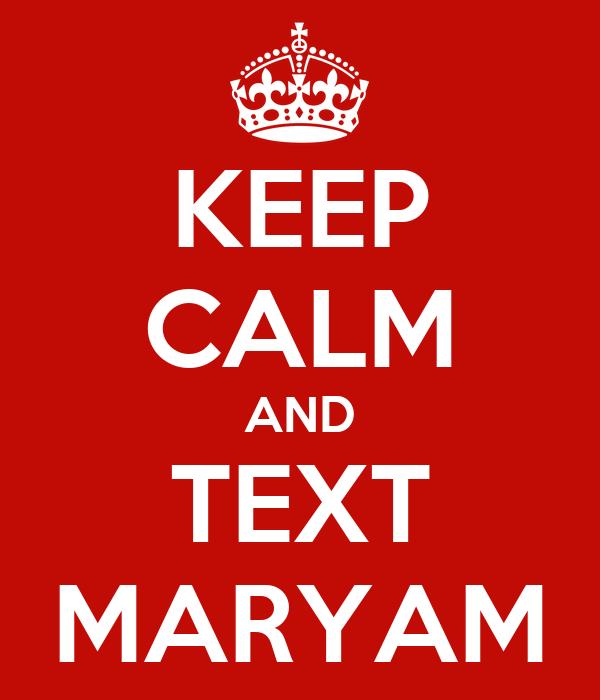 KEEP CALM AND TEXT MARYAM