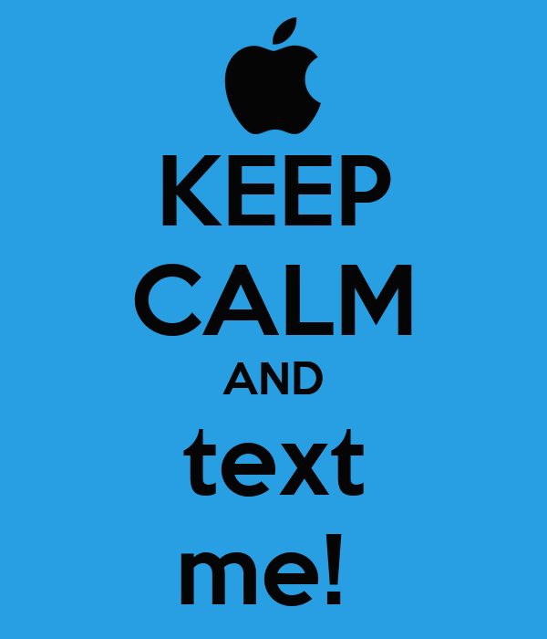 KEEP CALM AND text me!