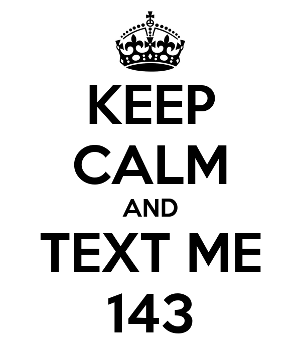 KEEP CALM AND TEXT ME 143