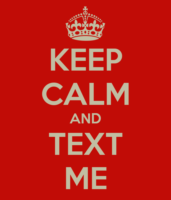 KEEP CALM AND TEXT ME