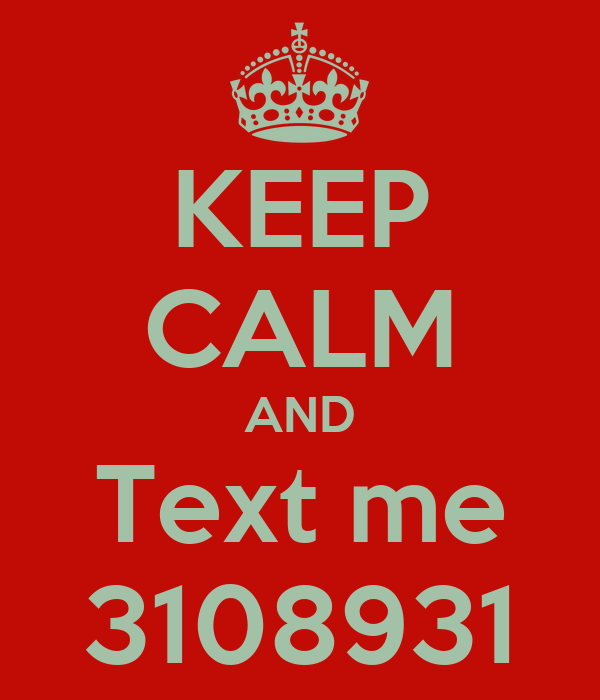 KEEP CALM AND Text me 3108931