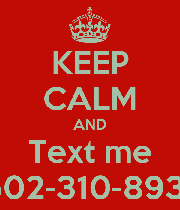 KEEP CALM AND Text me 502-310-8931