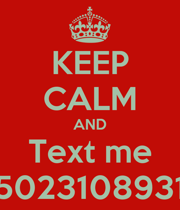 KEEP CALM AND Text me 5023108931