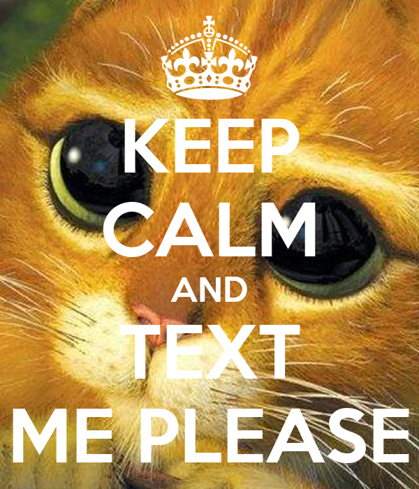 KEEP CALM AND TEXT ME PLEASE