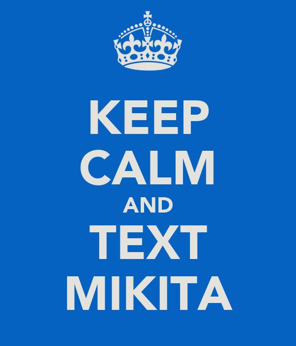 KEEP CALM AND TEXT MIKITA