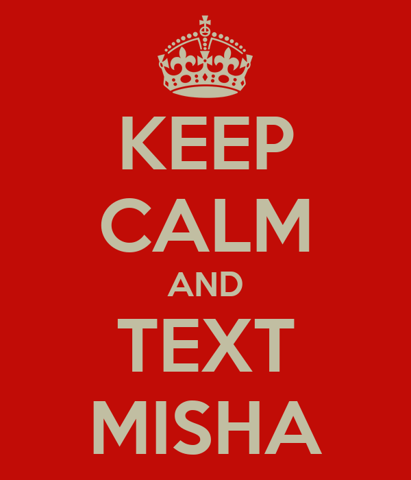 KEEP CALM AND TEXT MISHA