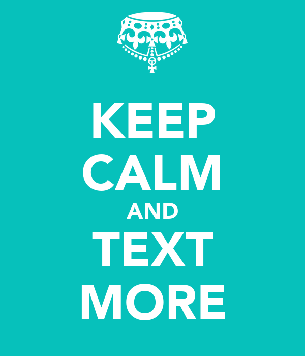 KEEP CALM AND TEXT MORE