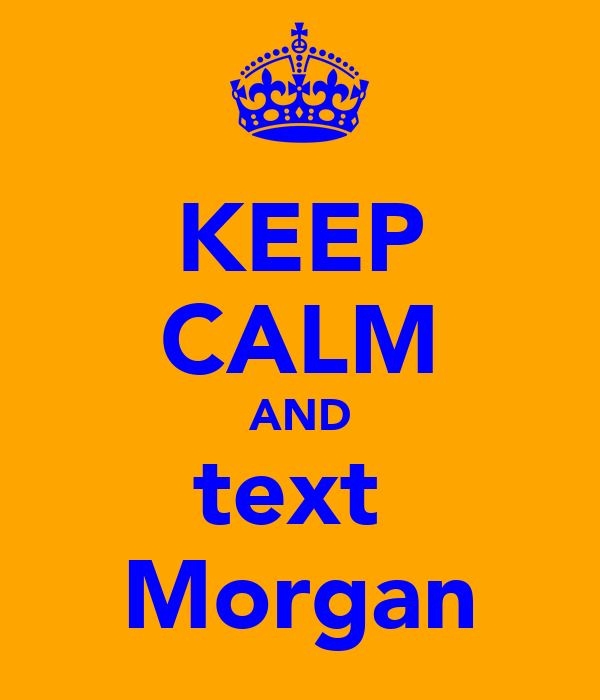 KEEP CALM AND text  Morgan