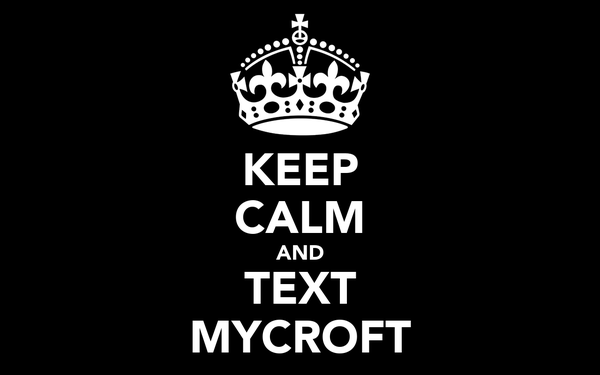KEEP CALM AND TEXT MYCROFT