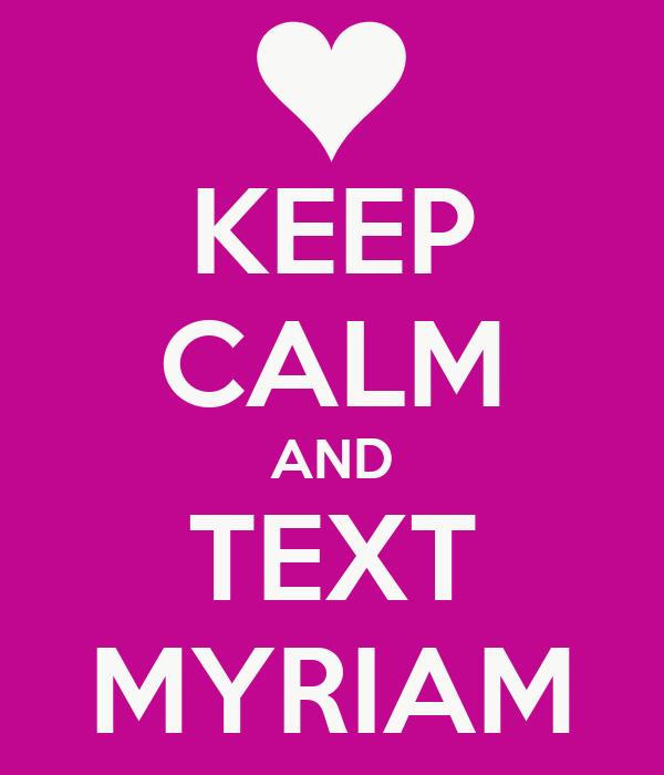 KEEP CALM AND TEXT MYRIAM