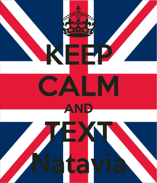 KEEP CALM AND TEXT Natavia